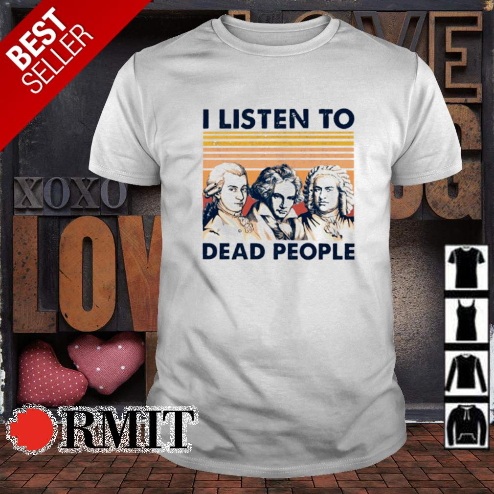 Mozart Beethoven Bach I listen to dead people vintage shirt