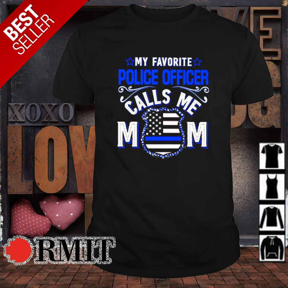 My favorite police officer calls me Mom Thin Blue Line shirt