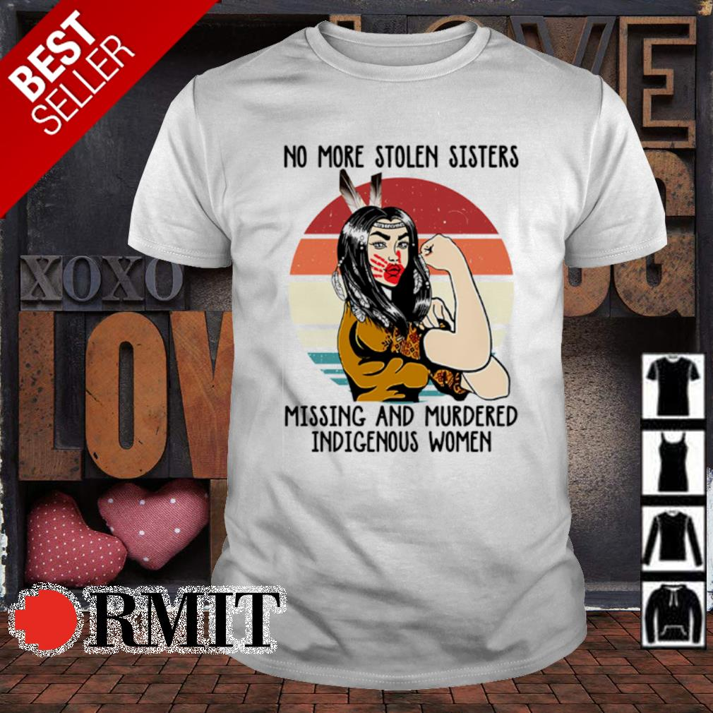 Native American No more stolen sisters missing and murdered indigenous women vintage shirt
