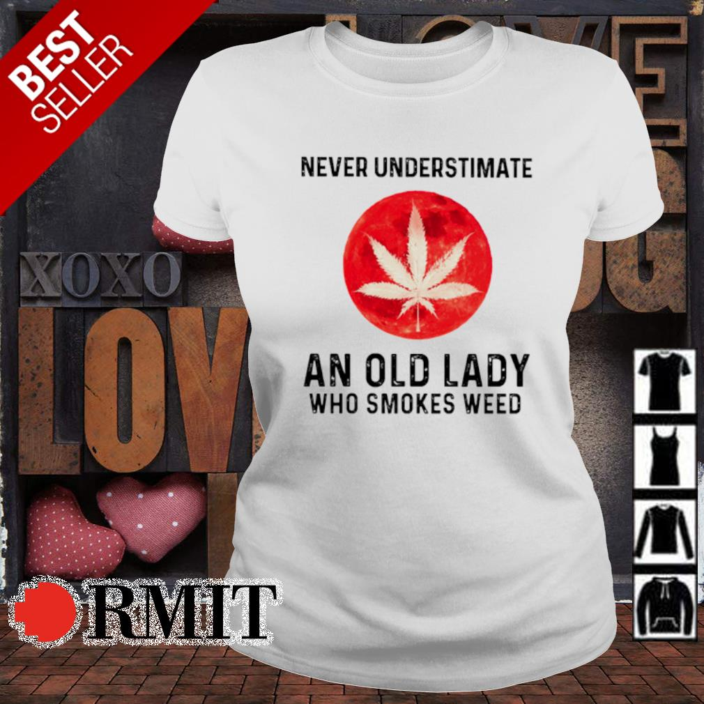 Never understimate an old lady who smokes weed s ladies-tee