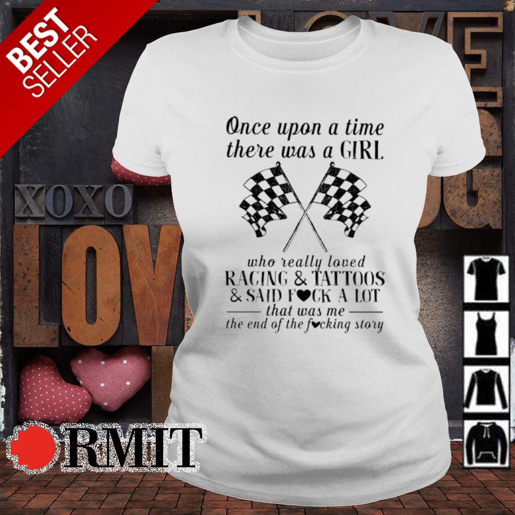 Once upon a time there was a girl who really loved racing and tattoos s ladies-tee