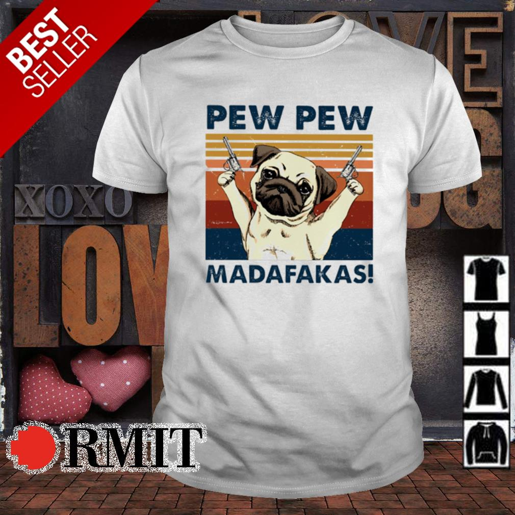 Pug pew pew madafakas vintage shirt