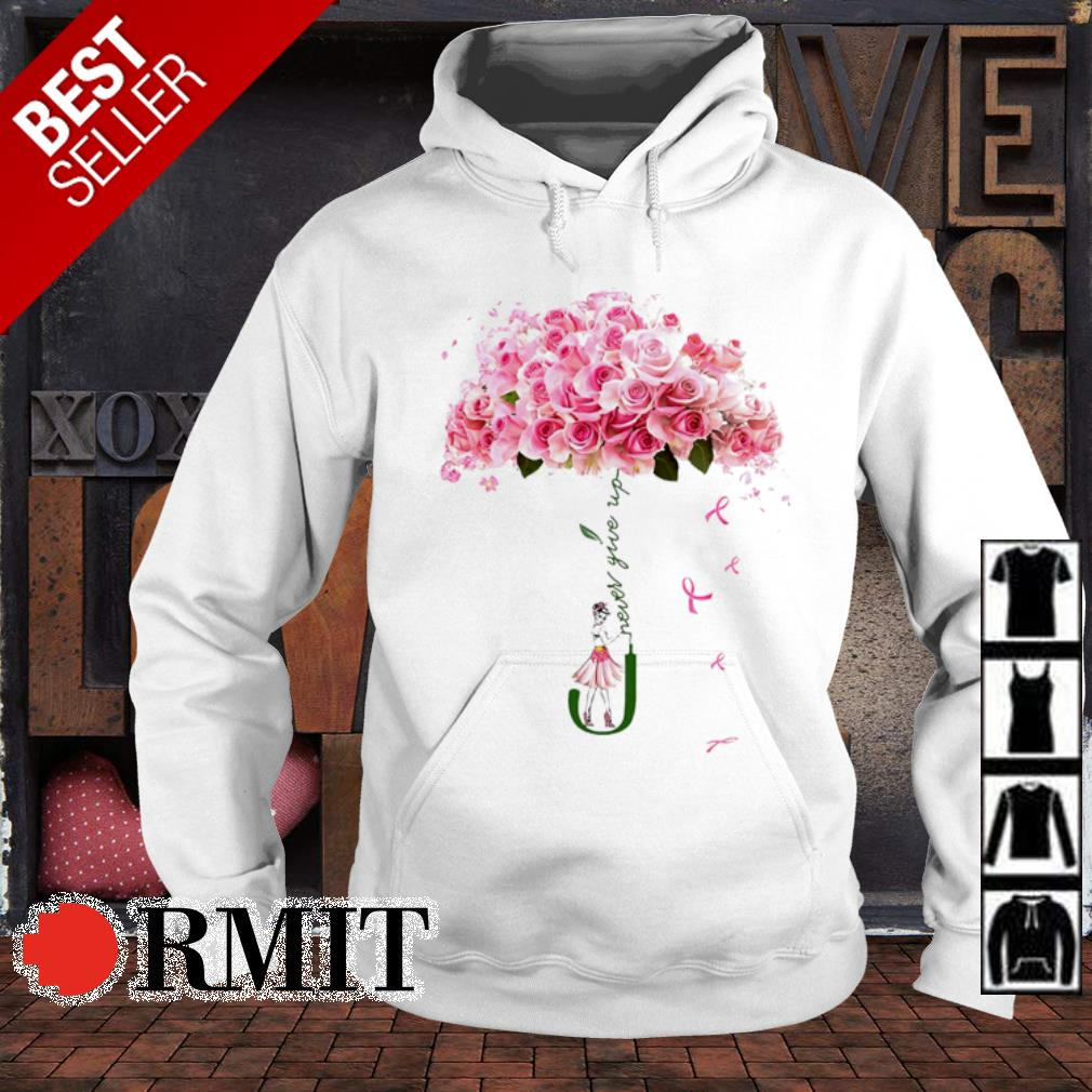 Rose girl Never give up s hoodie