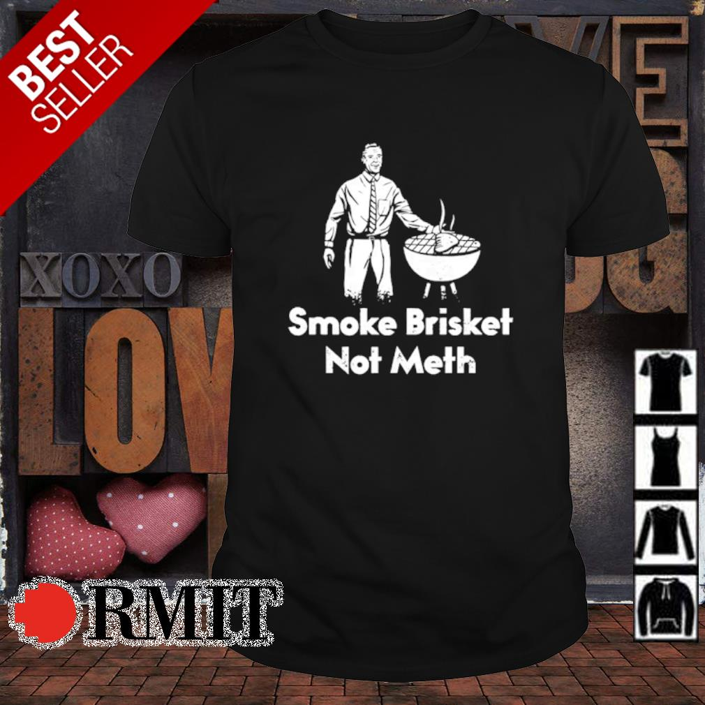 Smoke Brisket not meth shirt