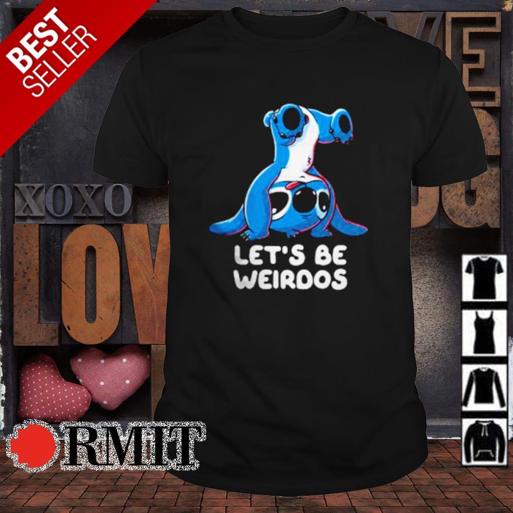 Stitch let's be weirdos shirt