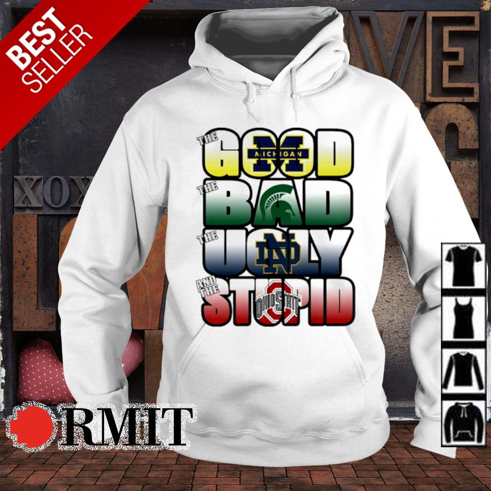 The good Michigan Wolverines the bad Michigan State Spartans the ugly Notre Dame Fighting Irish s hoodie