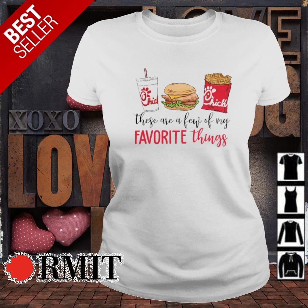 These are a few of my favorite things Chick-A-fil s ladies-tee