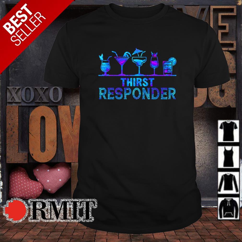 Thirst responder shirt