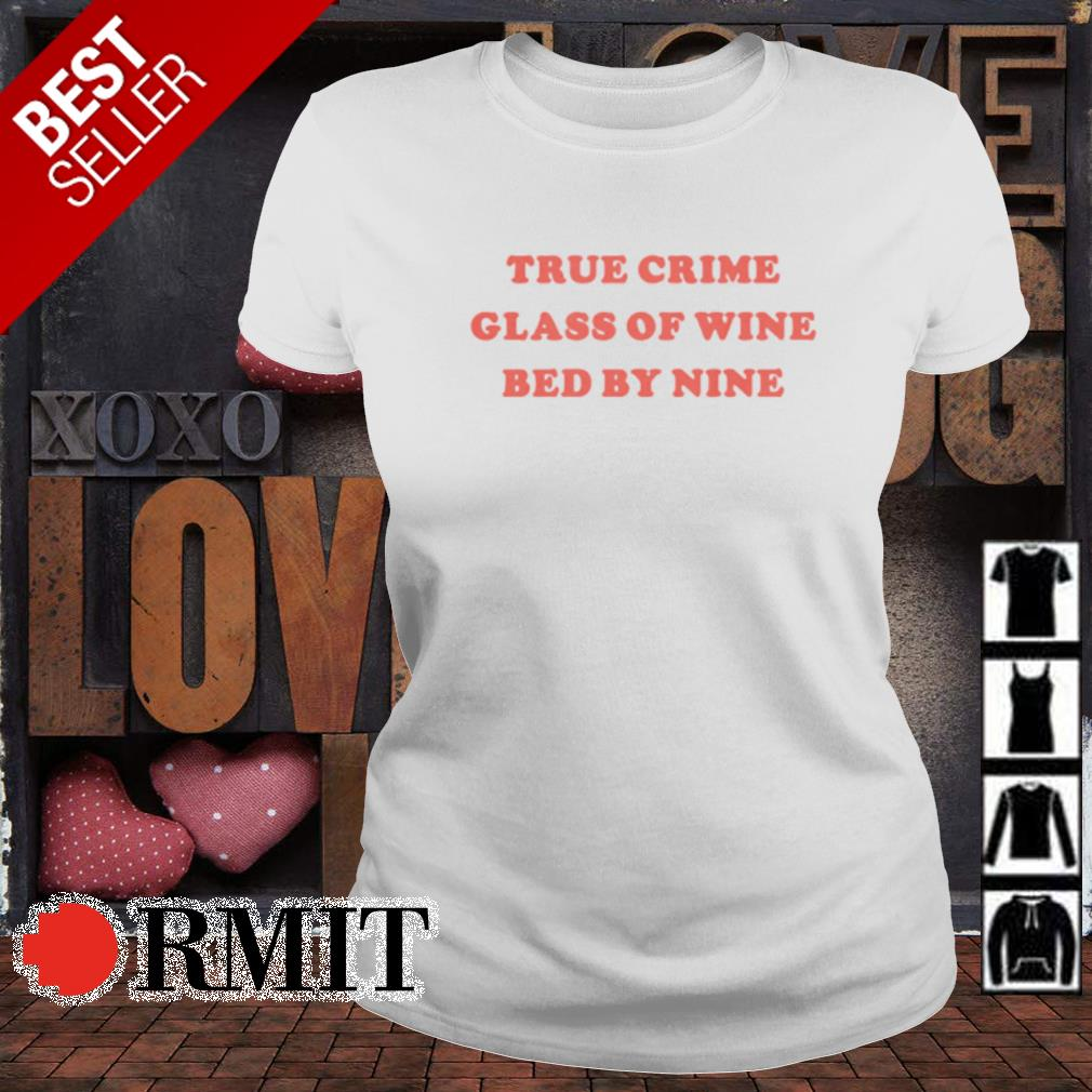 True crime glass of wine bed by nine s ladies-tee