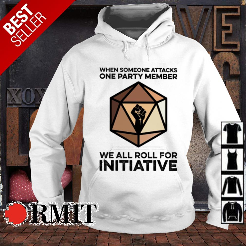 We someone attacks one party member we all roll for initiative s hoodie