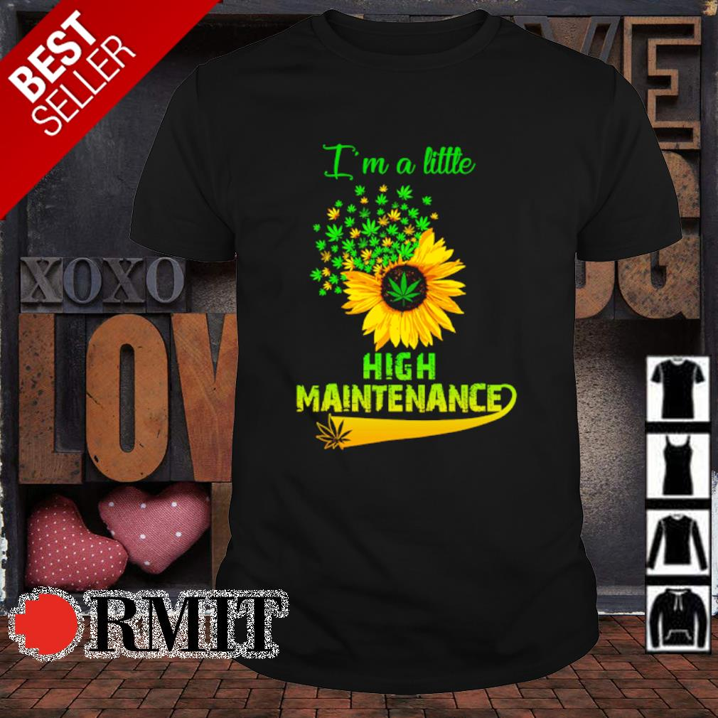 Weed Sunflower I'm a little high maintenance shirt