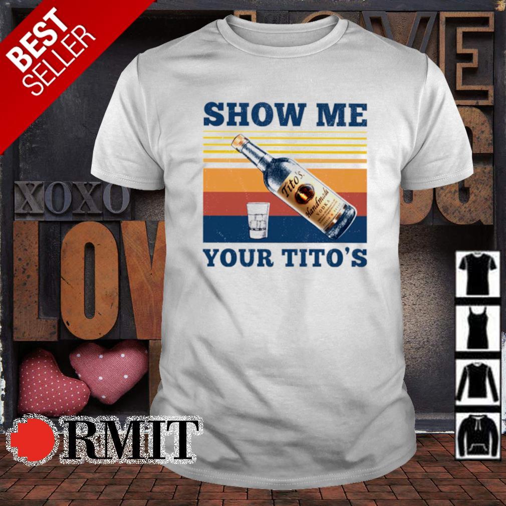 Wine Show Me Your Tito's vintage shirt