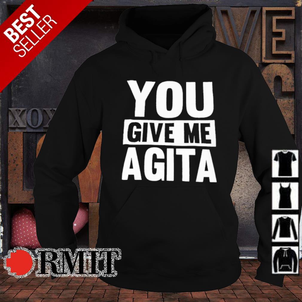 You give me agita s hoodie1