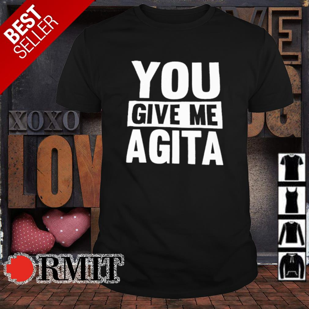 You give me agita shirt
