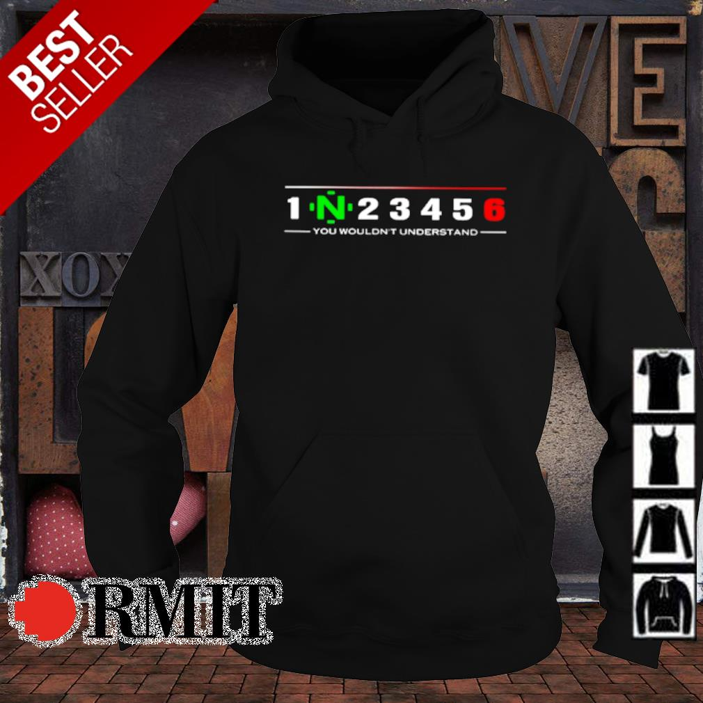 1N23456 you wouldn't understand s hoodie1