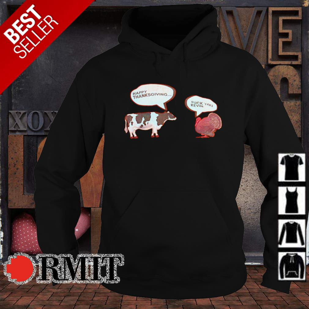 Cow Happy thanksgiving Turkey fuck you kevin s hoodie1