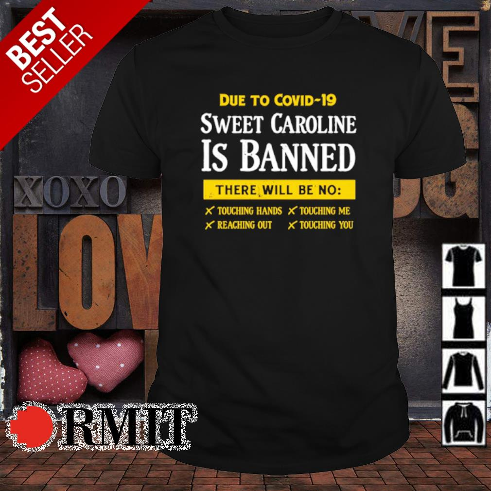 Due to Covid-19 sweet caroline is banned shirt