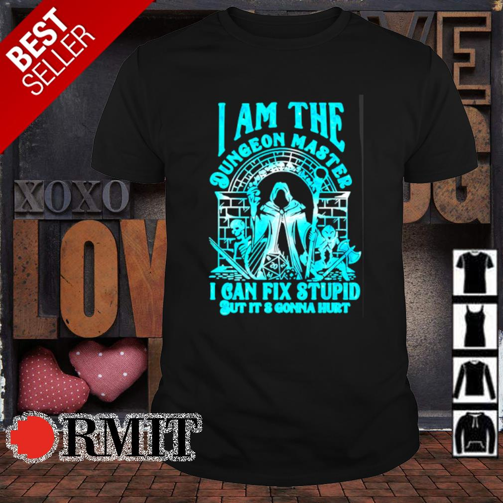 I am the Dungeon Master I can fix stupid but it's gonna hurt shirt