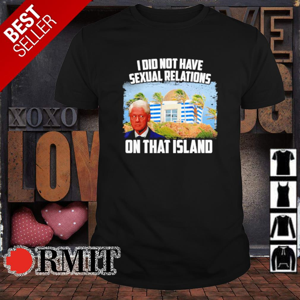 I did not have sexual relations on that Island shirt