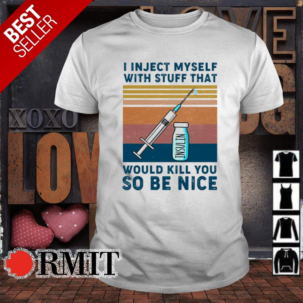 I injeect myself with stuff that would kill you so be nice vintage shirt