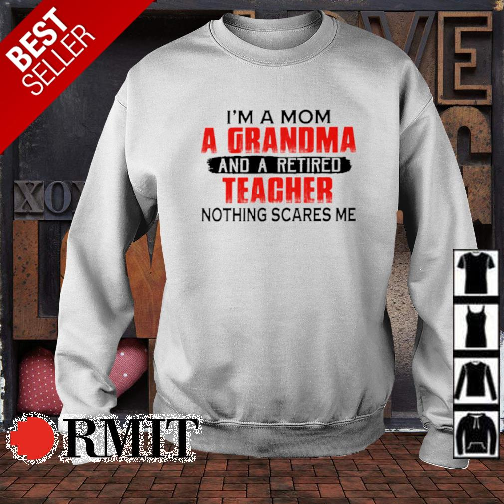 I'm a Mom a Grandma and a retired teacher nothing scares me s sweater