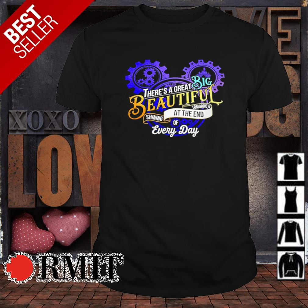 Mickey mouse there's a great big beautiful tomorrow shining at the end of every day shirt