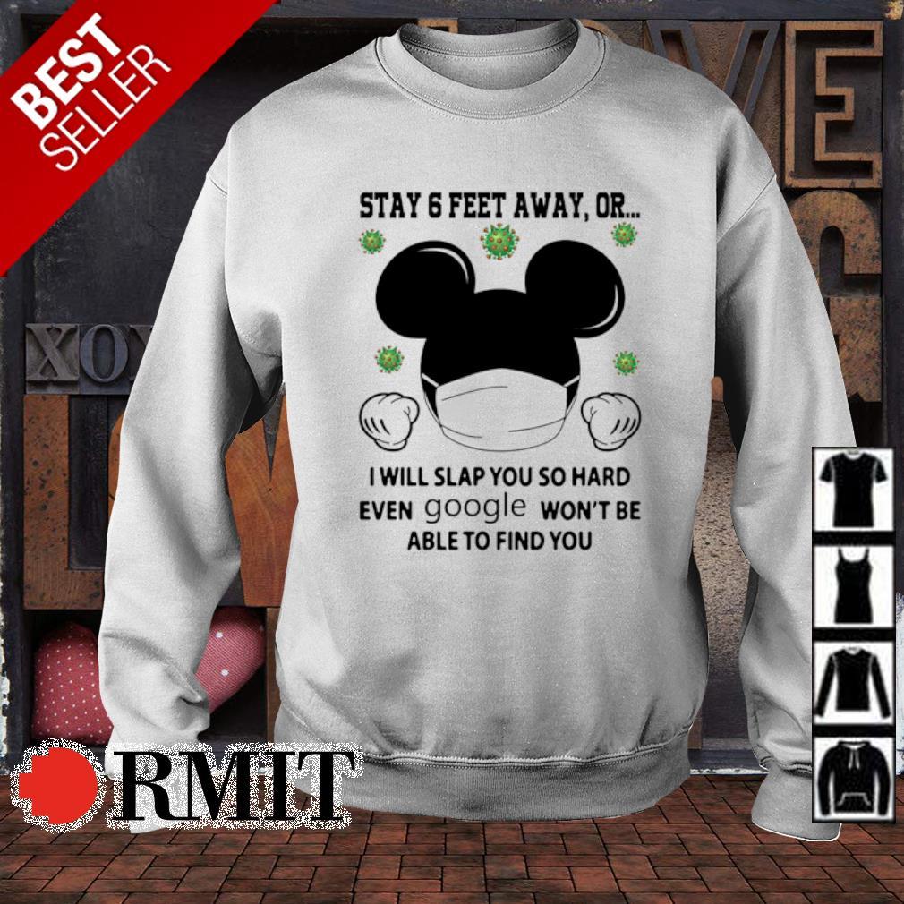 Mickey stay 6 feet away or I will slap you so hard even google s sweater