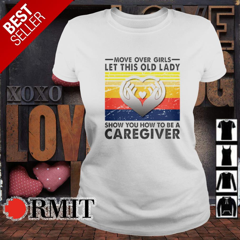 Move over girls let this old lady show you how to be a caregiver s ladies-tee