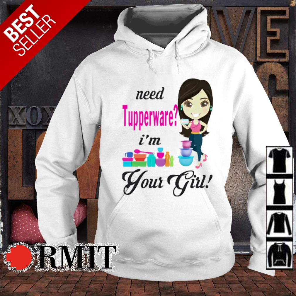 Need Tupperware I'm your girl s hoodie