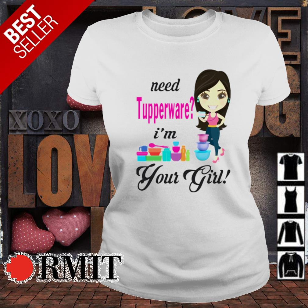 Need Tupperware I'm your girl s ladies-tee