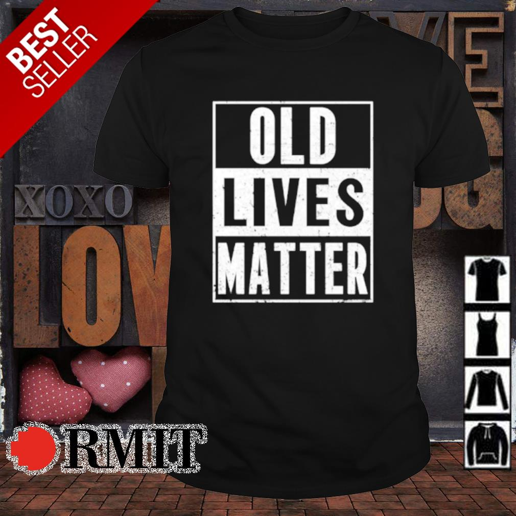 Old lives matter shirt