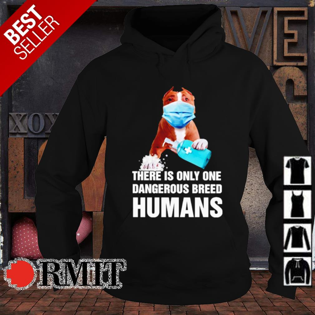Pitbull there is only one dangerous breed humans s hoodie1