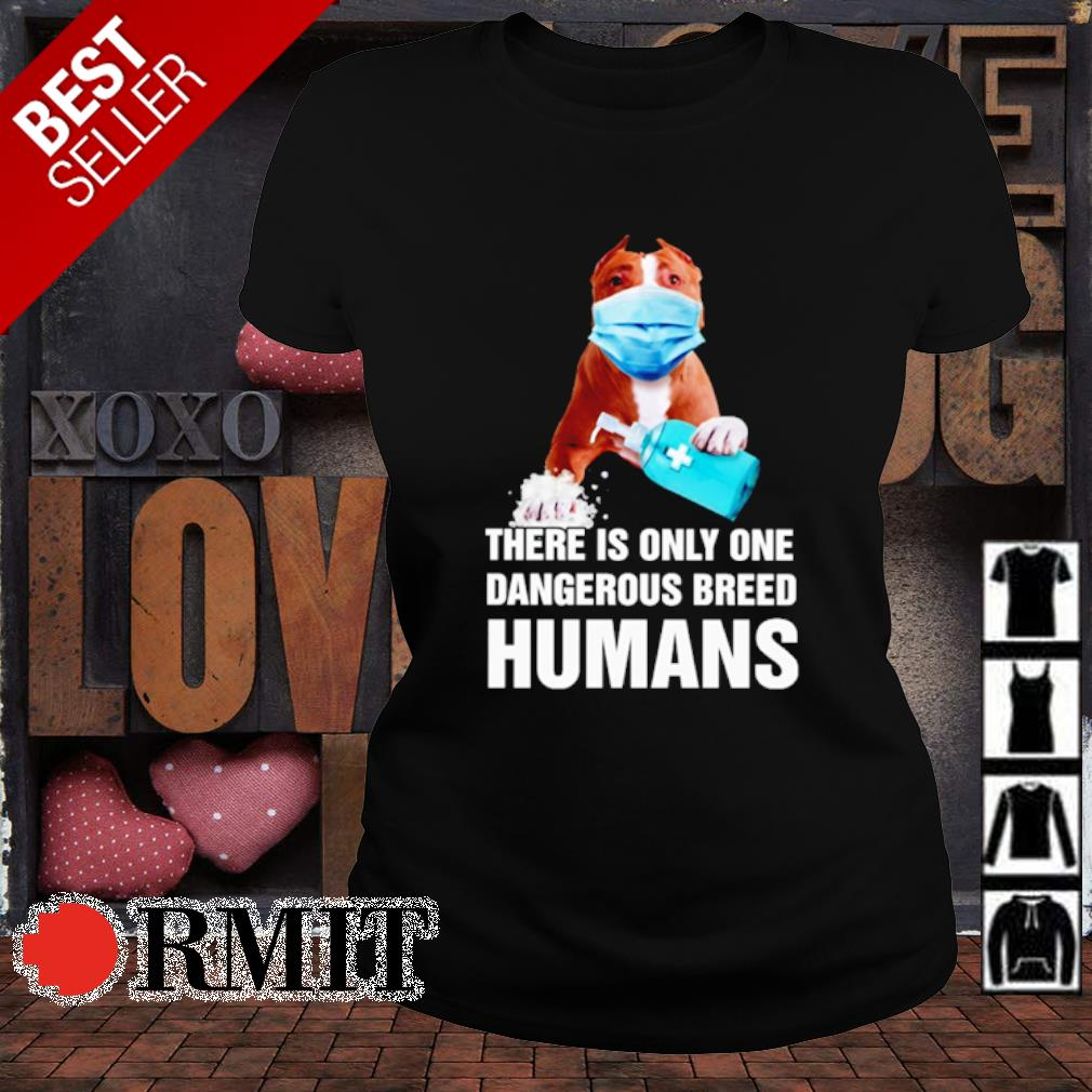 Pitbull there is only one dangerous breed humans s ladies-tee1