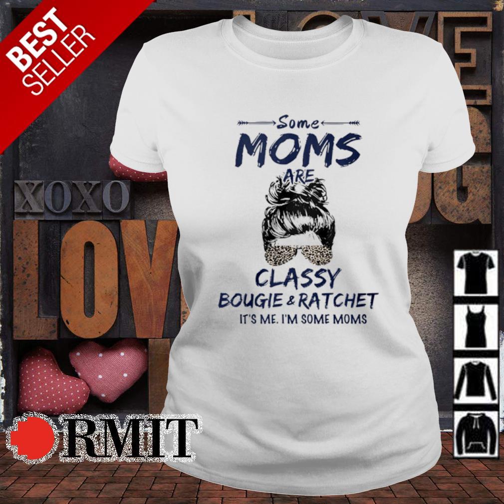 Some Moms classy bougie and ratchet it's me s ladies-tee