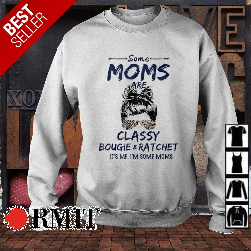 Some Moms classy bougie and ratchet it's me s sweater