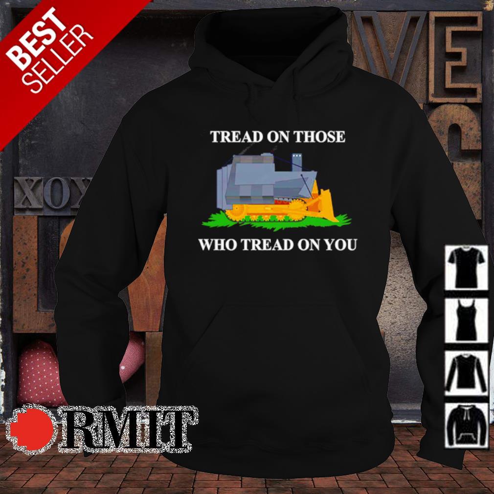 Tread on those who tread on you s hoodie1