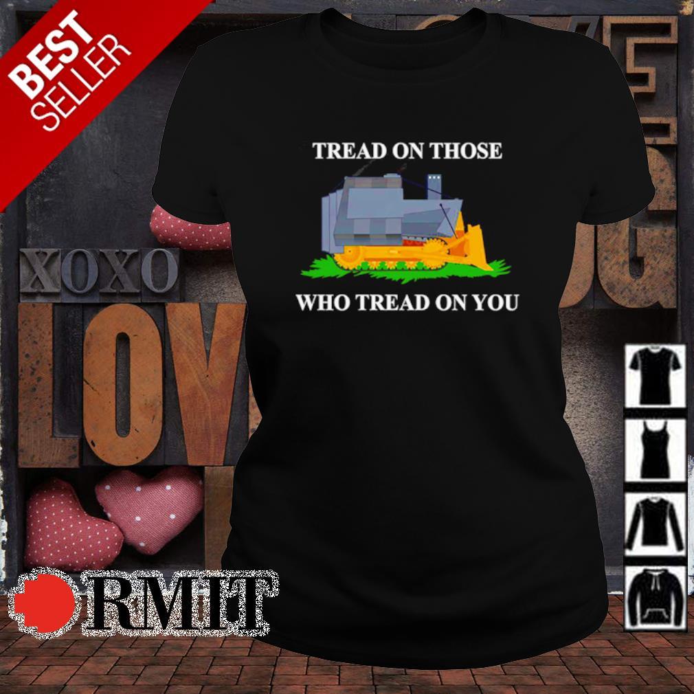 Tread on those who tread on you s ladies-tee1