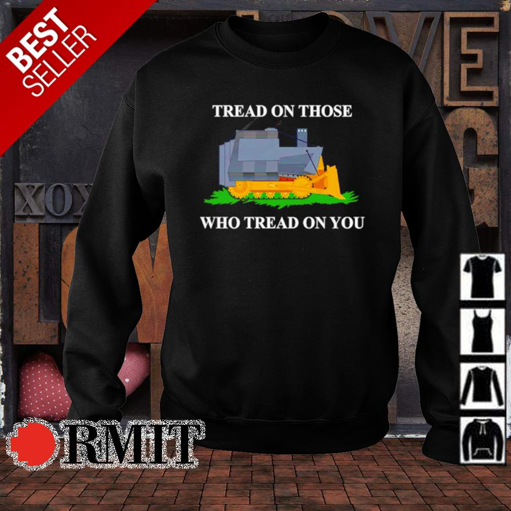 Tread on those who tread on you s sweater1