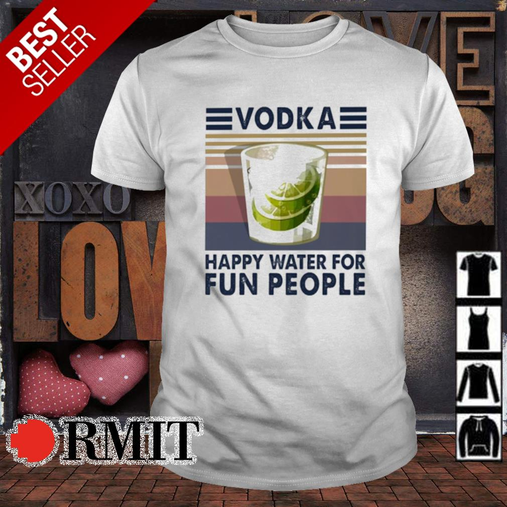 Vodka happy water for fun people vintage shirt
