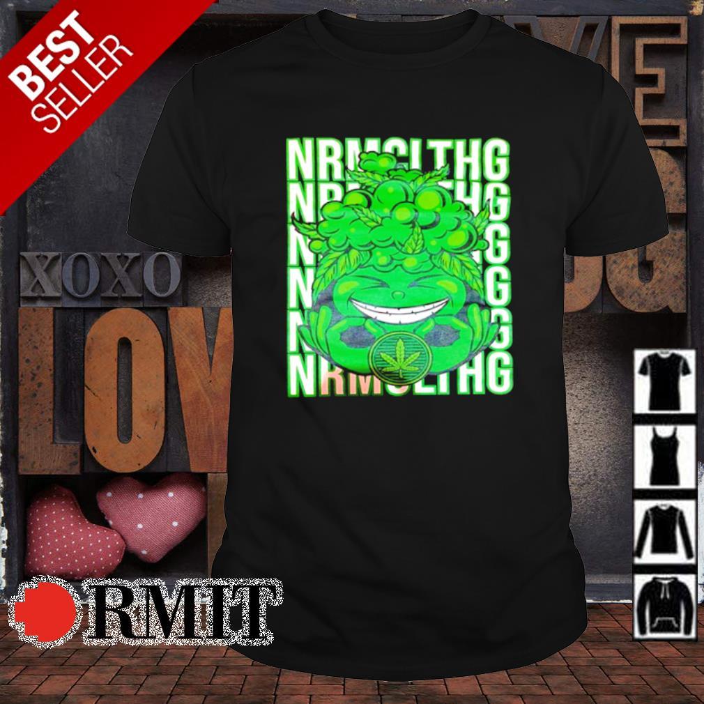 Weed nrmcithg nrmcithg shirt
