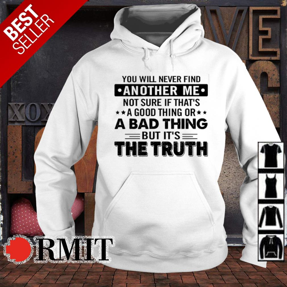 You will never find another me not sure if that's a good thing s hoodie