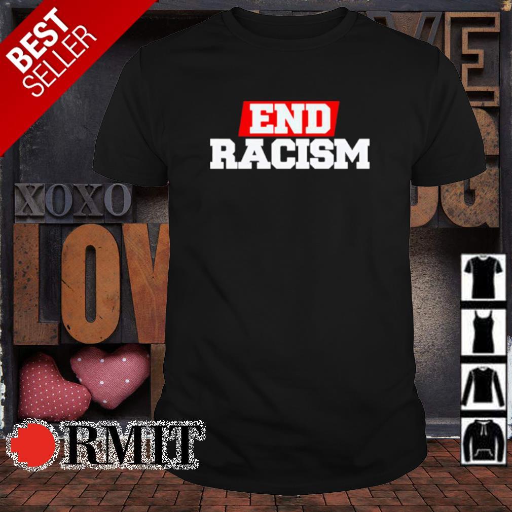 End racism shirt
