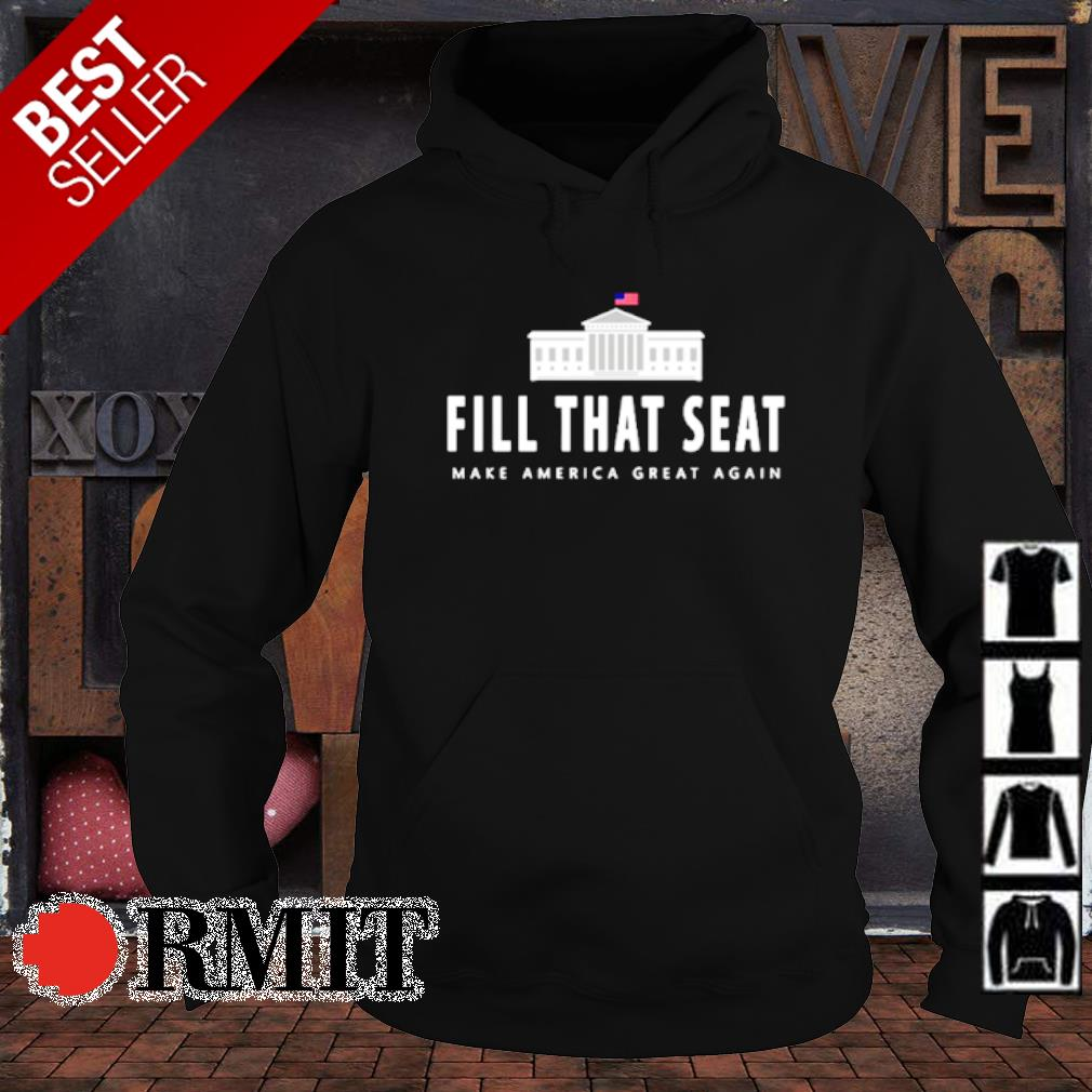 Fill that seat make America great again s hoodie1