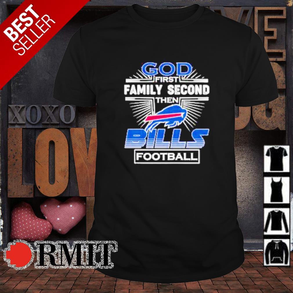 God first family second then Bills football shirt