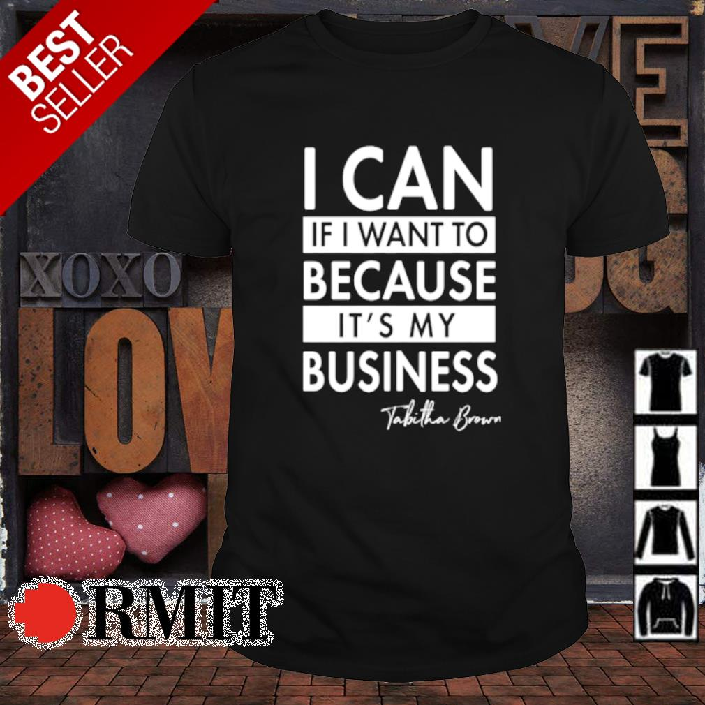 I can if I want to because it's my business Tabitha Brown shirt