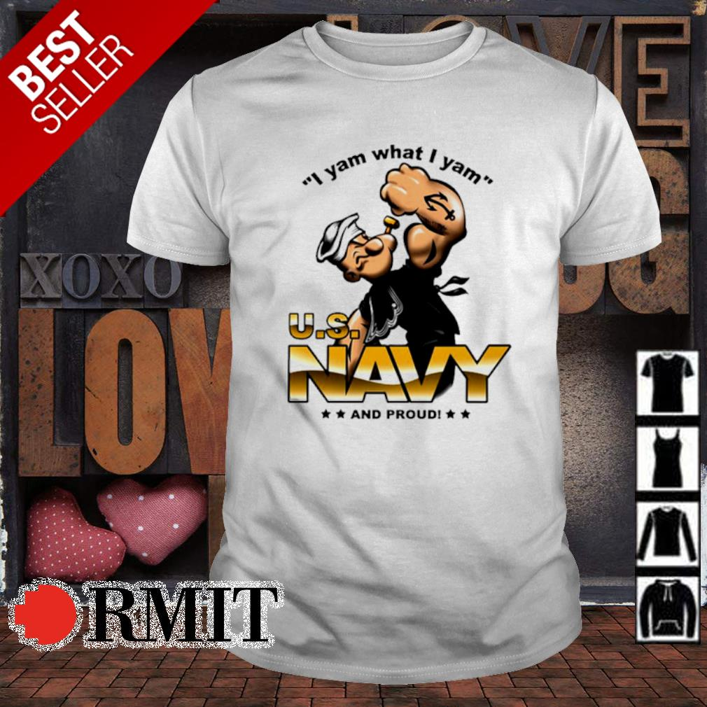 I yam what I yam U.S Navy and proud shirt
