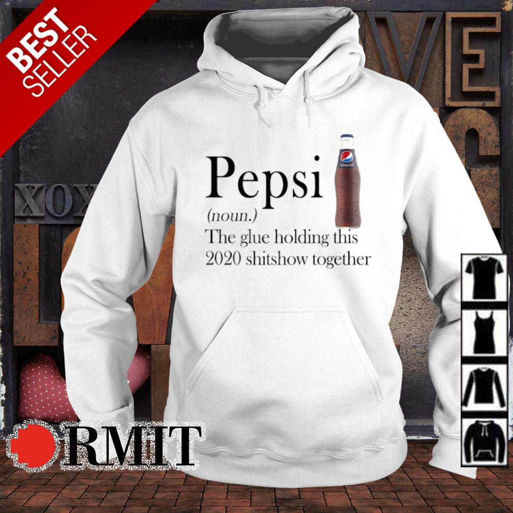 Pepsi the glue holding this 2020 shitshow together s hoodie