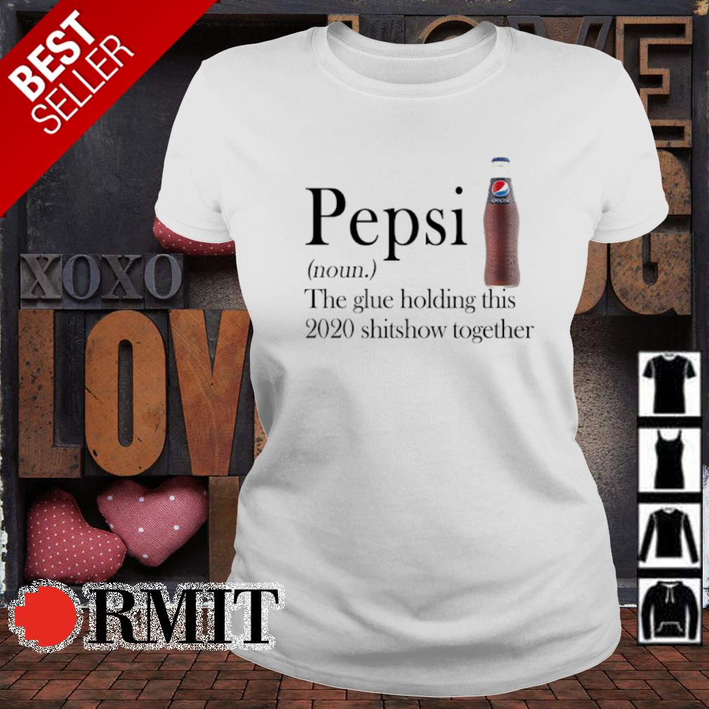 Pepsi the glue holding this 2020 shitshow together s ladies-tee