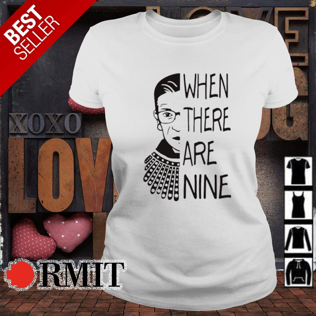 Ruth Bader Ginsburg when there are nine s ladies-tee