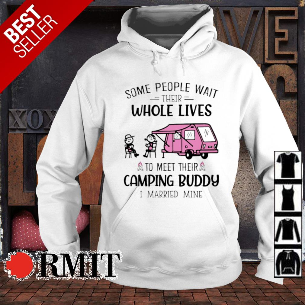 Some people wait their whole lives to meet their camping buddy I married mine s hoodie